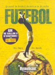 Futebol (Quand le Brésil domine le Monde)