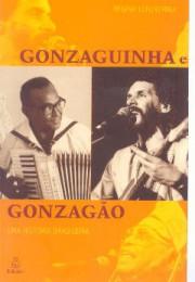 Gonzaguinha e Gonzagão (Uma história brasileira)