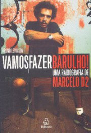 Vamos fazer barulho! - Uma biografia de Marcelo D2