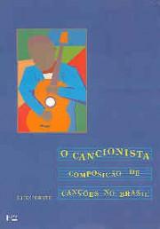 O cancionista: Composição de canções no Brasil