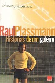 Raul Plassmann: Histórias de um goleiro