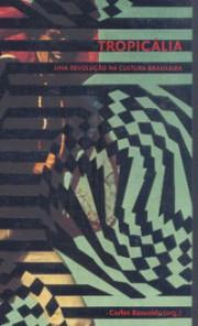 Tropicália: uma revolução na cultura brasileira (1967-1972)