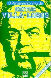 O pensamento vivo de Heitor Villa-Lobos