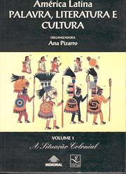 América Latina: Palavra, literatura e cultura. Vol.1: A situação colonial