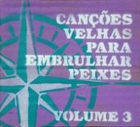 Canções velhas para embrulhar peixes - Volume 3