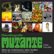 Discobiografia Mutante - Álbuns que revolucionaram a música brasileira