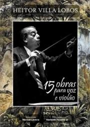 Heitor Villa-Lobos: 15 obras para voz e violão
