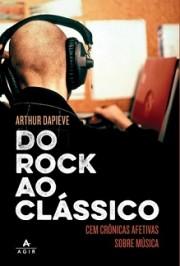 Do rock ao clássico (Cem crônicas afetivas sobre música)