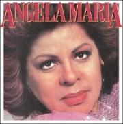 Angela Maria (Arrogância,...)