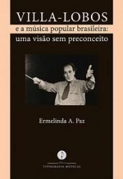 Villa-Lobos e a música popular brasileira: uma visão sem preconceito