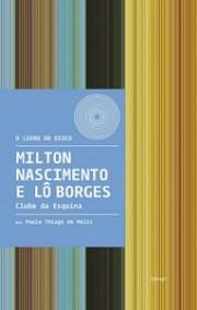 Milton Nascimento e Lô Borges - Clube da Esquina (Coleção O livro do disco)