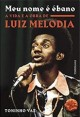 Meu nome é ébano - A vida e a obra de Luiz Melodia
