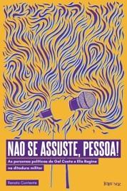 Não se assuste, pessoa! - As personas políticas de Gal Costa e Elis Regina na ditadura militar