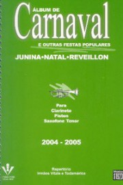 Álbum de carnaval e outras festas populares (para clarinete - piston - saxofone tenor) 2004-2005