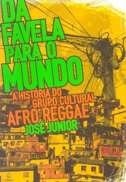 Da favela para o Mundo (A história do Grupo Cultural Afro Reggae)