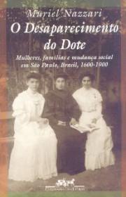O desaparecimento do dote (Mulheres, famílias e mudança social em São Paulo, Brasil, 1600-1900)
