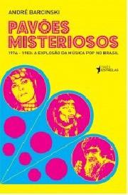 Pavões misteriosos (1974-1983: A explosão da música pop no Brasil)