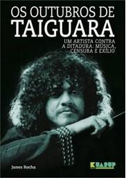 Os outubros de Taiguara (Um artista contra a ditadura: música,, censura e exílio)