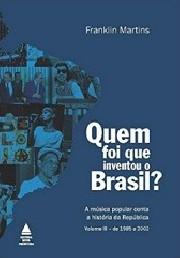 Quem foi que inventou o Brasil? Volume III - de 1985 a 2002