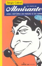 No tempo de Almirante (Uma história do Rádio e da MPB)